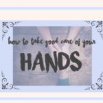 How Do I  Take Care of My Hands