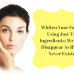 Whiten Your Face By Using Just Two Ingredients: Wrinkles Disappear As If They Never Existed