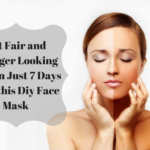 Get Fair and Younger Looking Skin in Just 7 Days with this Diy Face Mask