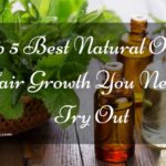 Top 5 Best Natural Oils for Hair Growth You Need to Try Out