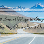 5 Smart Ways to Stay Healthy On a Road Trip