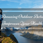 Six Amazing Outdoor Activities Improves Your Health