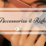 Accessorize it Right!