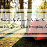 7 Make-Up Essentials To Travel With On Your Next Camping Trip