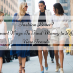 Fashion Lover?  5 Smart Ways To Find Money to Afford New Trends