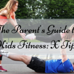 The Parent's Guide to Kids Fitness: X Tips